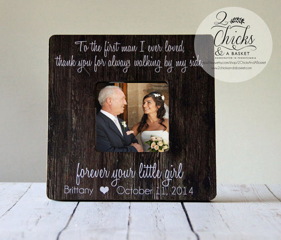 To The First Man I Ever Loved, Father Of The Bride Frame, Rustic Frame, Thank You Wedding Gift For Dad, Daddy's Girl Frame