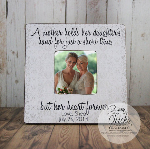 A Mother Holds Her Daughter's Hand For Just A Short Time But Her Heart Forever Picture Frame, Personalized Frame, Mother of the Bride