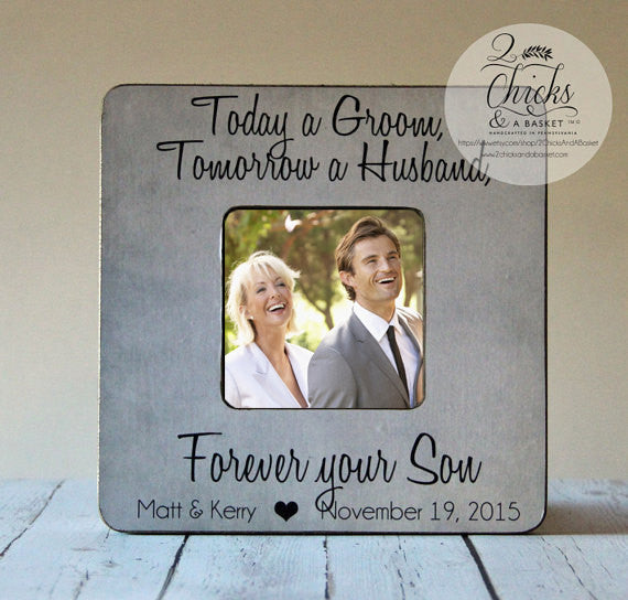 Today A Groom Tomorrow A Husband Forever Your Son Picture Frame, Mother Of The Groom Frame, Wedding Picture Frame, Personalized Frame