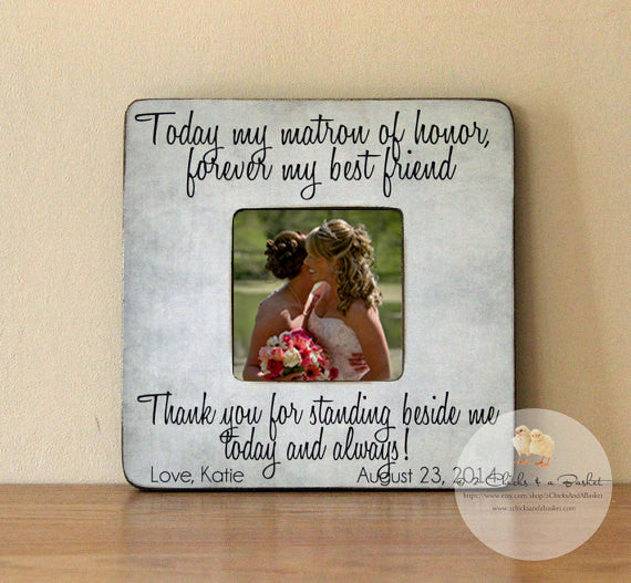 Today My Matron Of Honor Forever My Best Friend Picture Frame, Personalized Bridesmaid Picture Frame, Matron of Honor Wedding Gift
