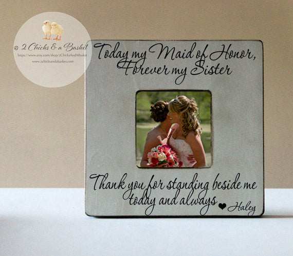 Today My Maid of Honor Forever My Sister Picture Frame, Personalized Maid of Honor Picture Frame, Bridesmaid Gift
