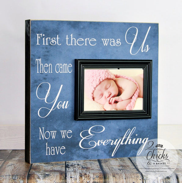 First There Was Us Then Came You Now We Have Everything Picture Frame, Personalized Nursery Frame, New Baby Gift
