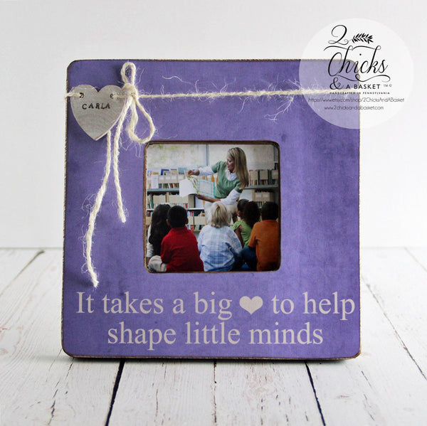Personalized Teacher Picture Frame, Teacher Gift Idea, It Takes A Big Heart To Help Shape Little Minds