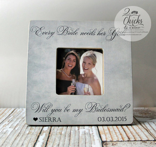 Every Bride Needs Her Girls Picture Frame, Will You Be My Bridesmaid Picture Frame, Bridesmaid Gift