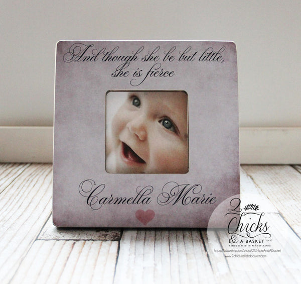 And Though She Be But Little She Is Fierce Picture Frame, Nursery Frame, Baby Shower Gift, New Baby Picture Frame