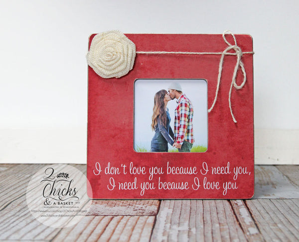 I Don't Love You Because I Need You I Need You Because I Love You Picture Frame, Couple Gift, Love Picture Frame, Engagement Gift
