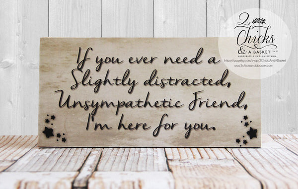 If You Ever Need A Slightly Distracted Friend Funny Sign, Friend Gift, Friend Wall Sign