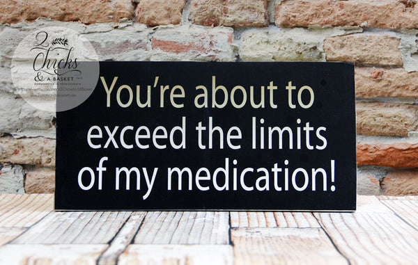 You're About To Exceed The Limits Of My Medication Funny Sign, Funny Office Sign, Medication Sign