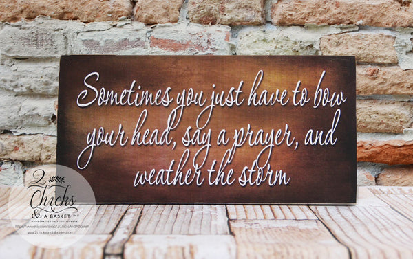 Sometimes You Have To Just Bow Your Head Say A Prayer And Weather The Storm Sign, Inspirational Quote Sign