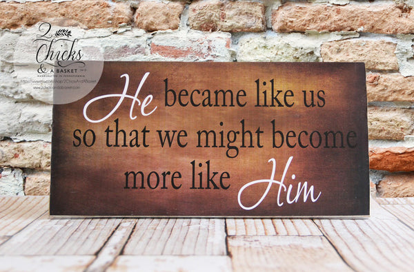 He Became Like Us So That We Might Become More Like Him Sign, Inspirational Quote Sign, Jesus Sign