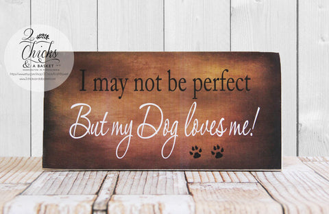 I May Not Be Perfect But My Dog Loves Me Sign, Dog Lover Gift, Dog Sign