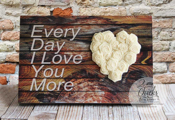 Every Day I Love You More Sign With Burlap Roses, Great Wedding or Anniversary Gift, Wood Panel Sign