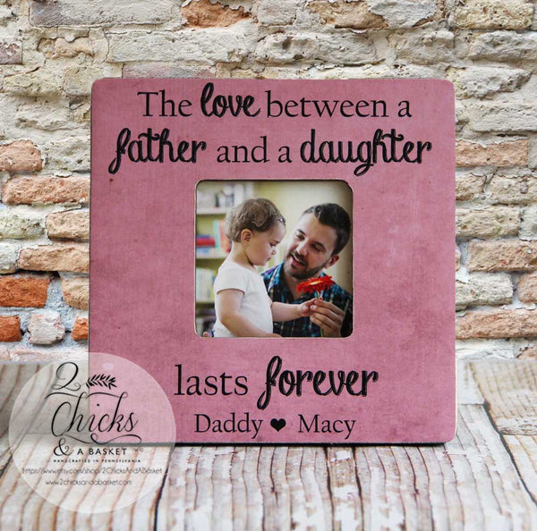 Father's Day Picture Frame, Personalized Dad Frame, The Love Between A Father And A Daughter Lasts Forever