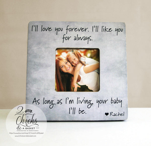 I'll Love You Forever I'll Like You For Always As Long As I'm Living Your Baby I'll Be, Personalized Frame, Gift For Mom