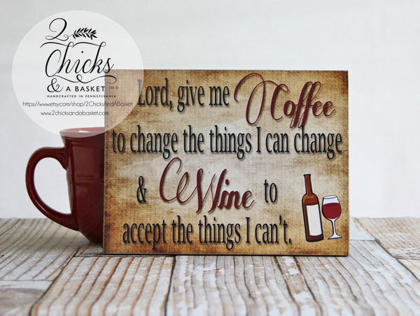 Lord Give Me Coffee To Change The Things I Can Change And Wine To Accept The Things I Can't Sign, Funny Wine Sign, Wine Lover Gift Idea