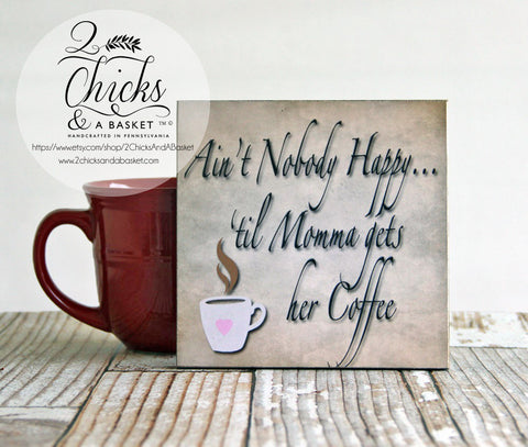 Ain't Nobody Happy 'til Mamma Gets Her Coffee Funny Sign, Coffee Lover Sign, Gift For Mom