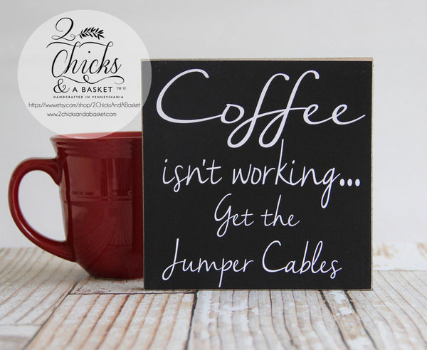 Coffee Isn't Working Get The Jumper Cables Funny Sign, Coffee Lover Sign, Funny Coffee Sign
