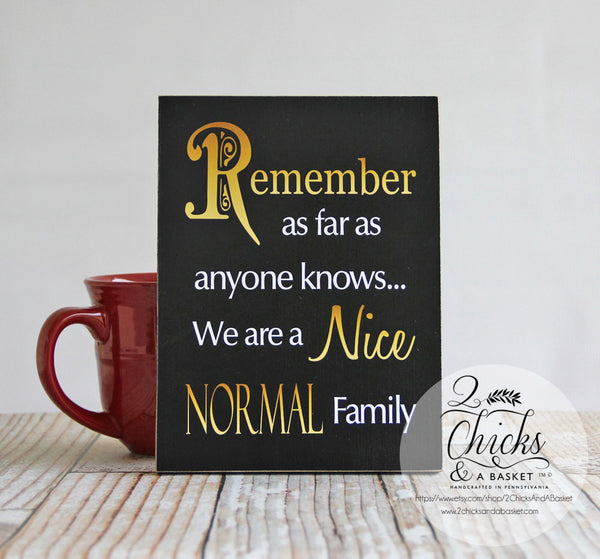 Remember As Far As Anyone Knows We Are A Nice Normal Family Sign, Funny Family Sign, Funny Wall Decor