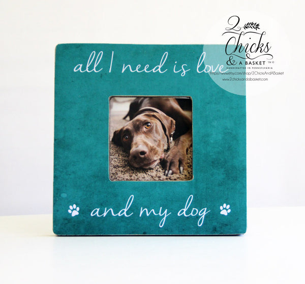 All I Need Is Love And My Dog Picture Frame, Personalized Pet Picture Frame, Dog Picture Frame