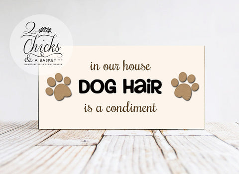 In Our House Dog Hair Is A Condiment Funny Wood Sign, Wood Pet Sign