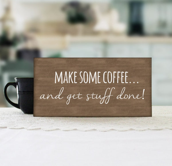 Make Some Coffee And Get Stuff Done Sign, Funny Wood Sign, Funny Coffee Sign, Coffee Lover Sign