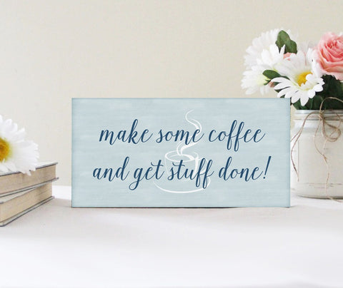 Make Some Coffee And Get Stuff Done Sign
