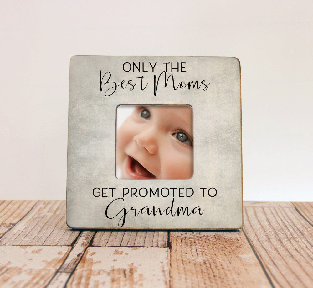 Only The Best Moms Get Promoted To Grandma Personalized Picture ...