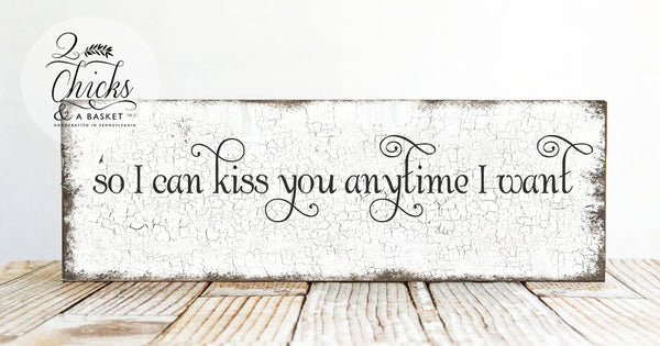 So I Can Kiss You Anytime I Want Wedding Sign, Wedding Decor