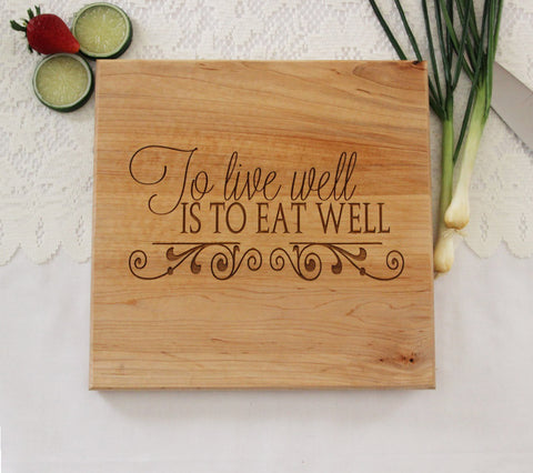 To Live Well Is To Eat Well Cutting Board, Personalized Engraved Cutting Board, Great Gift Idea