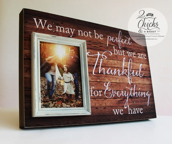 We May Not Be Perfect But We Are Thankful Picture Frame, Family Picture Frame, Wedding Gift Idea, Personalized Picture Frame