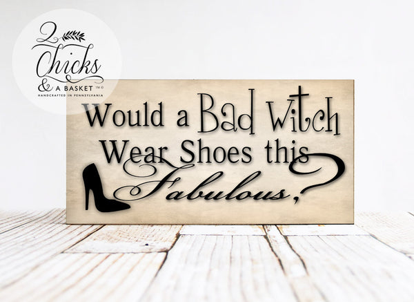 Would A Bad Witch Wear Shoes This Fabulous Sign, Halloween Sign, Witchy Decor, Funny Halloween Sign