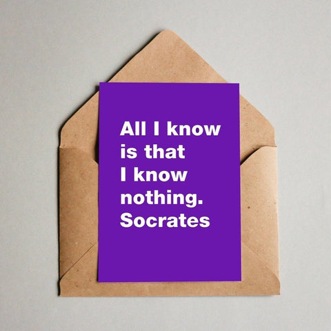 All I know is that I know nothing. Socrates Postcard