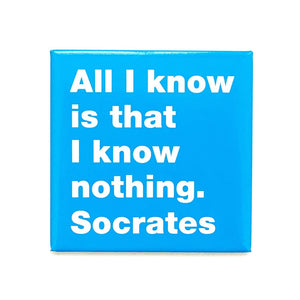 All I know is that I know nothing. -Socrates magnet
