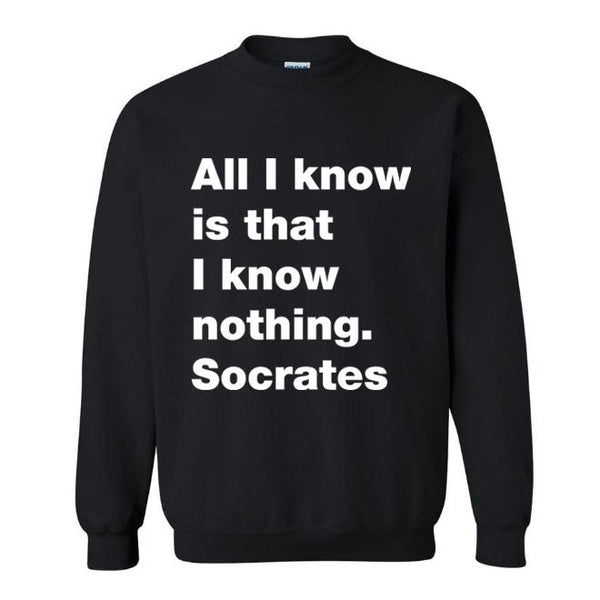 All I know is that I know nothing. Socrates Sweatshirt