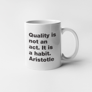 Quality is not an act. It is a habit. Aristotle mug