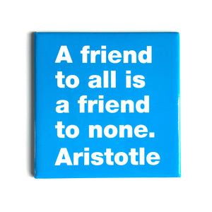 A friend to all -Aristotle magnet