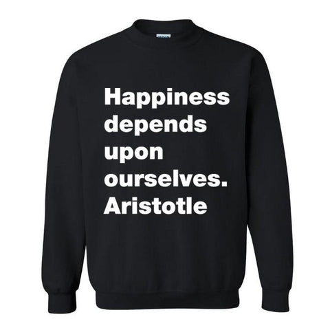 Happiness depends upon ourselves. Aristotle Sweatshirt