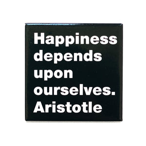 Happiness depends -Aristotle magnet