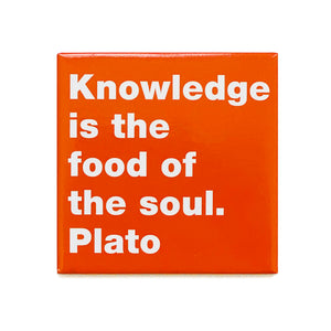 Knowledge is the food of the soul. Plato magnet