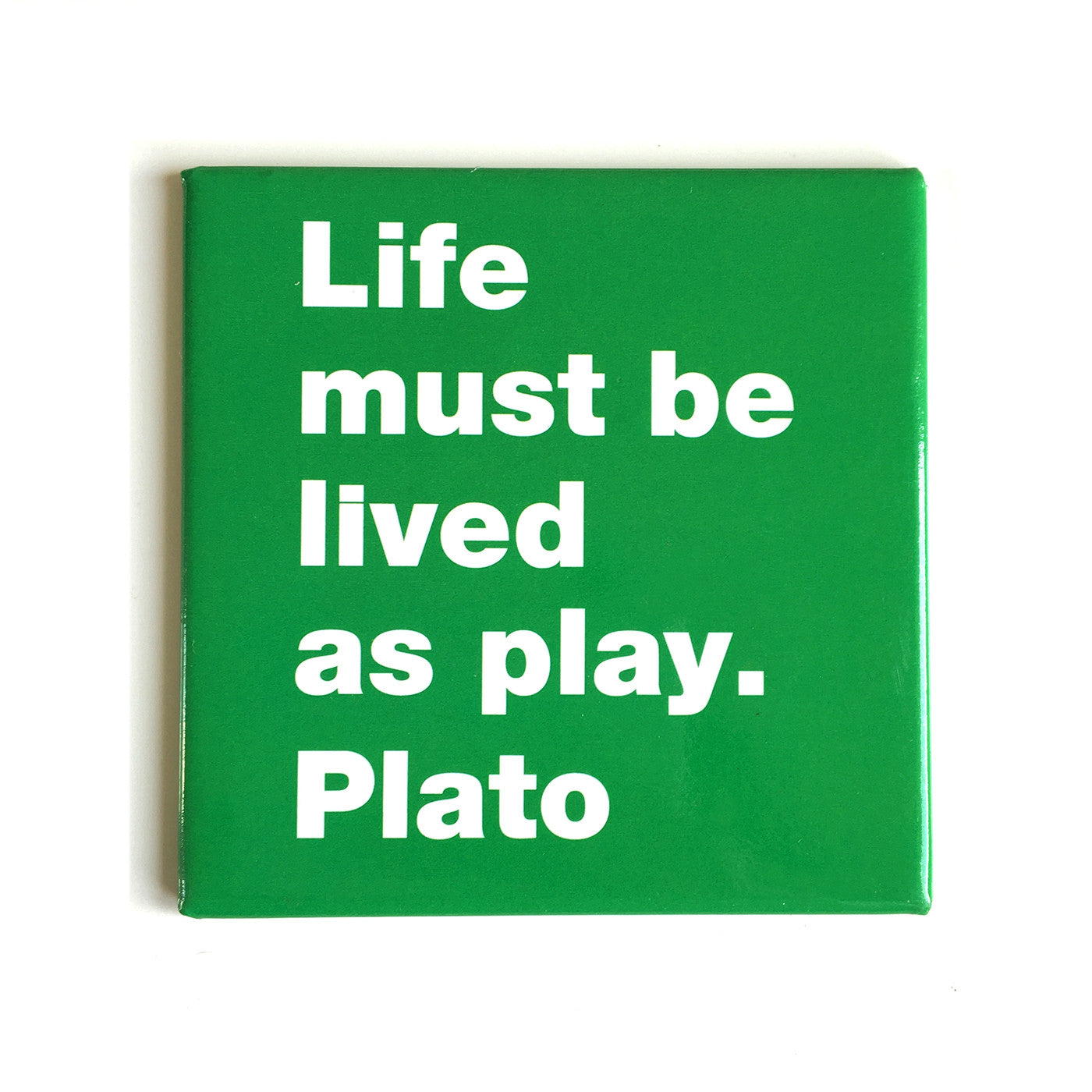 Life must be -Plato magnet