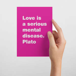 Love is a serious mental disease. Plato Postcard