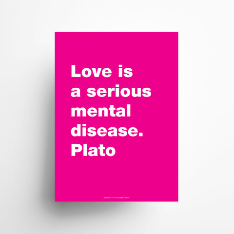 Love is a serious mental disease. Plato poster