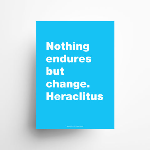 Nothing endures but change. Heraclitus poster