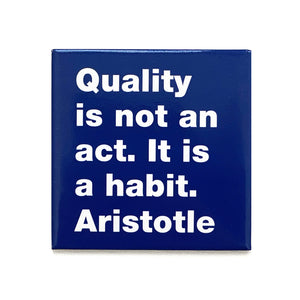 Quality is not an act. It is a habit. Aristotle magnet