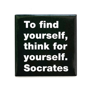 To find yourself think for yourself. -Socrates magnet