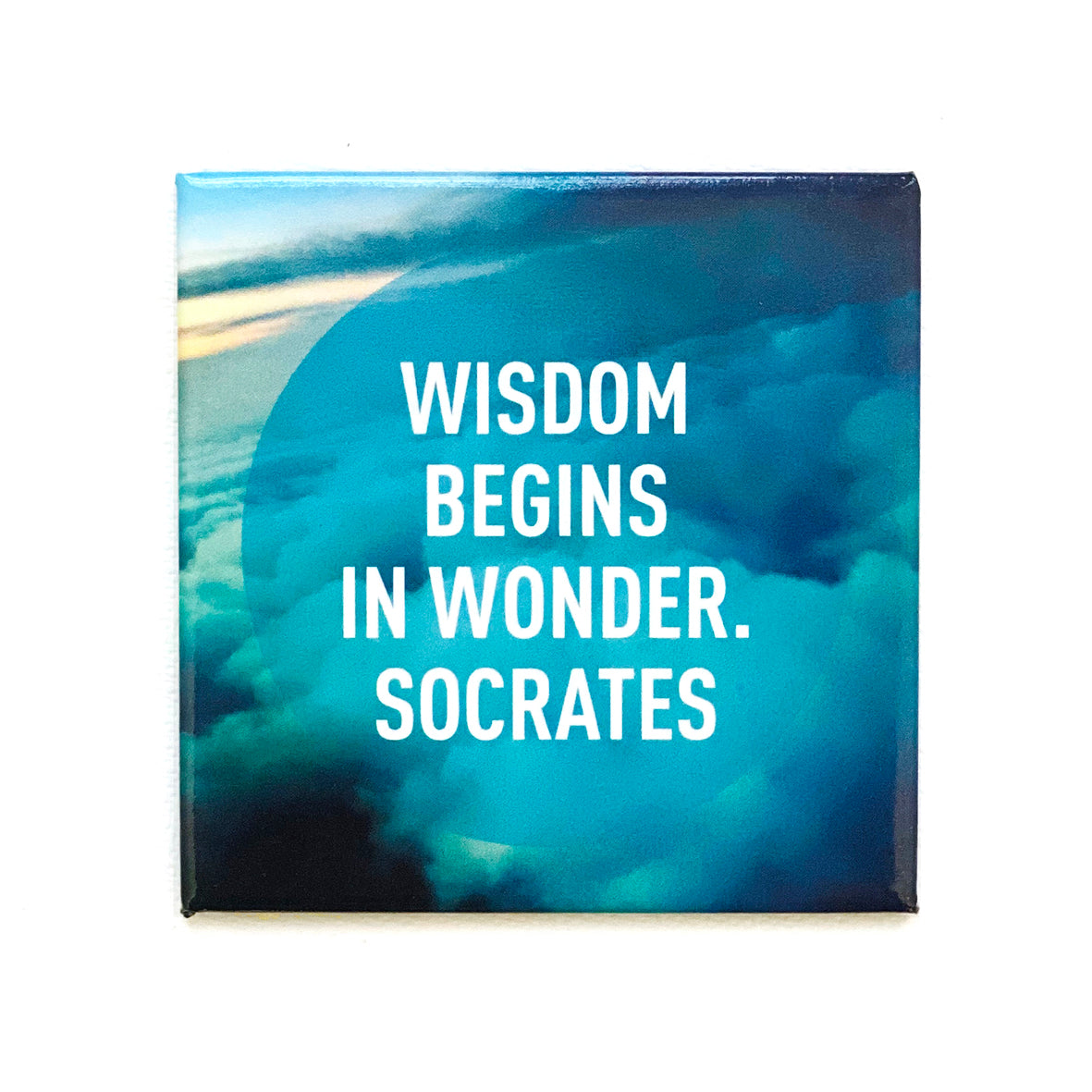Wisdom begins in wonder. -Socrates magnet