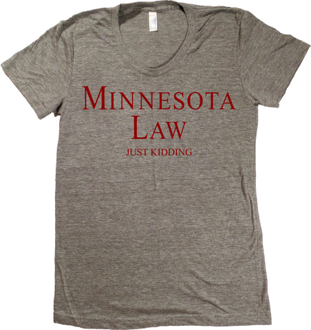 Minnesota Law (Just Kidding) T-Shirt - Women's Fitted
