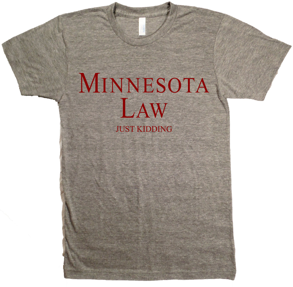 Minnesota Law (Just Kidding) T-Shirt