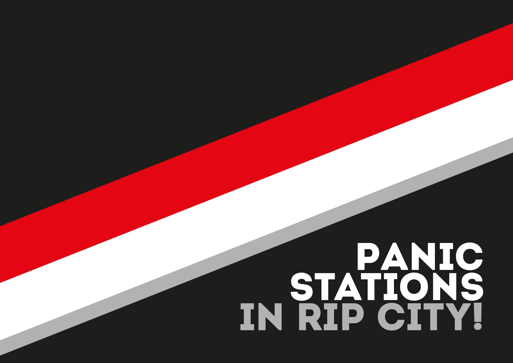 Panic Stations in Rip City!