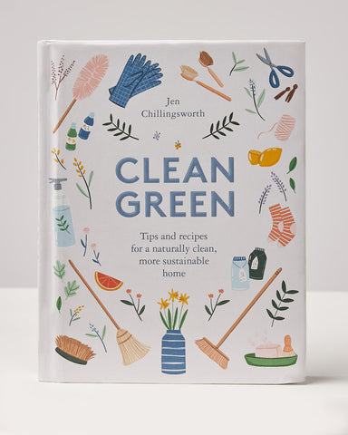 Clean Green: Tips & Recipes For A Naturally Clean, More Sustainable Home